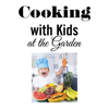Cooking with Kids at the Garden (Member)