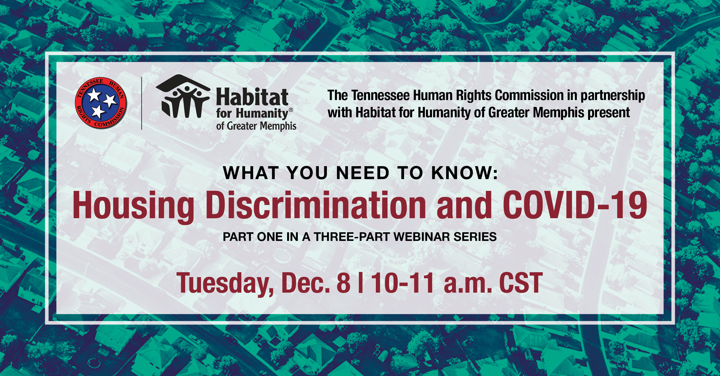 Visual banner sharing information about The Tennessee Human Rights Commission in partnership with Habitat for Humanity of Greater Memphis presenting What You Need to Know: Housing Discrimination and COVID-19, part one of a three-part webinar series on Tuesday, Dec. 8 from 10 to 11 a.m. Central Standard TIme.