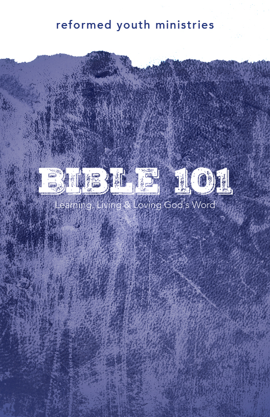 bible 101 learning living loving god s word rh rym org Reformation Bible Best Reformed Bible Study