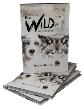 "This is an image of the book ""Embracing the Wild in your dog"" by Bryan Bailey"