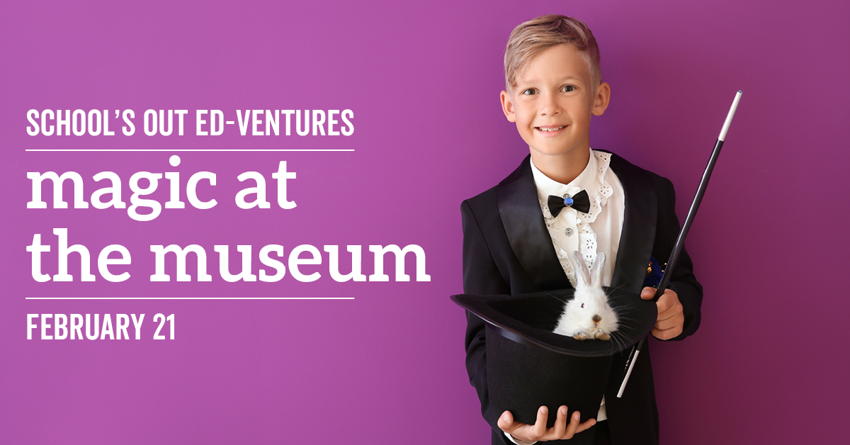 School's Out Ed-Ventures - Magic at the Museum
