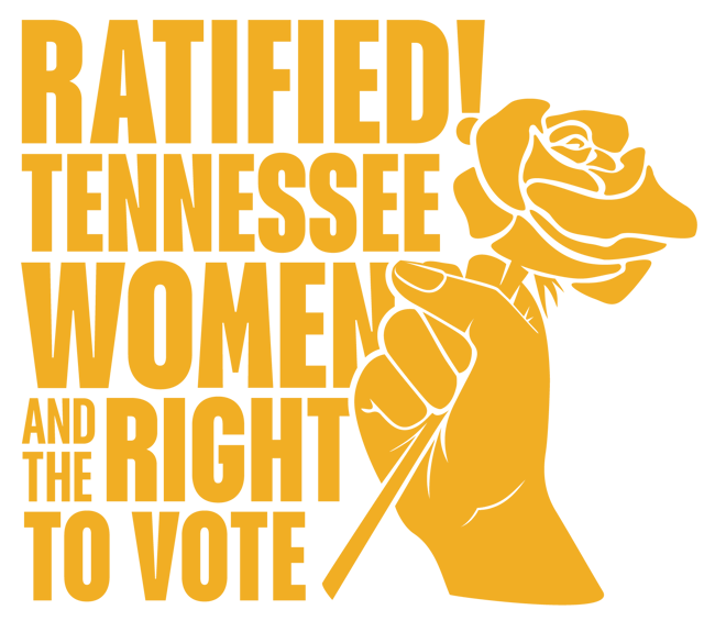 Ratified! Tennessee Women and the Right to Vote exhibition title logo with woman's fist holding a yellow rose.