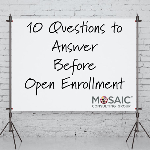 10 Questions to Answer Before Open Enrollment