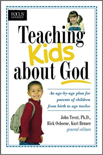 Teaching Kids about God: An age by age plan for parents of children brom birth to age twelve. (Heritage Builders)