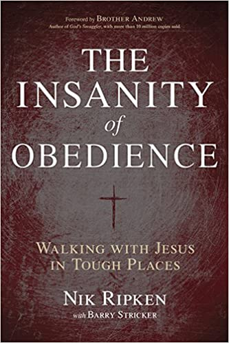 The Insanity of Obedience: Walking with Jesus in Tough Places