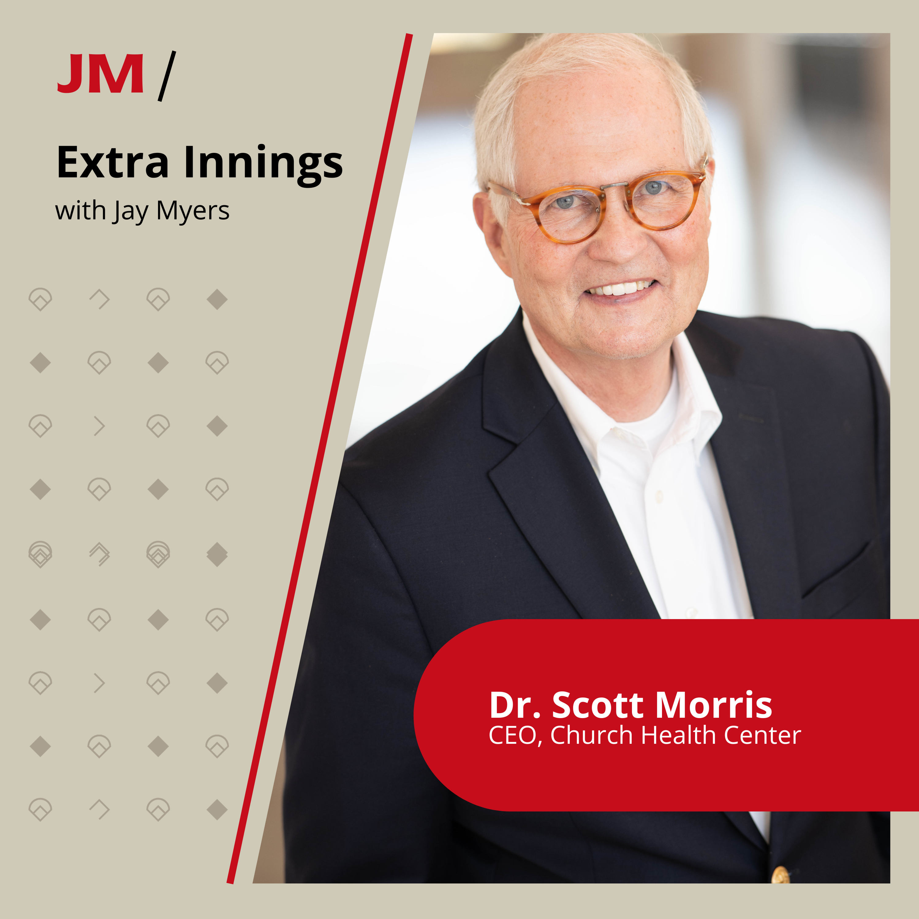 May be an image of 1 person, eyeglasses and text that says 'JM/ Extra Innings with Jay Myers Dr. Scott Morris CEO, Church Health Center'